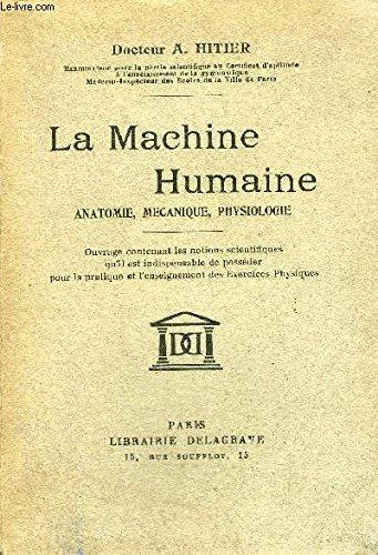 LA MACHINE HUMAINE ANATOMIE MECANIQUE PHYSIOLOGIE.
