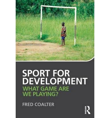 [(Sport for Development: What Game are We Playing?)] [ By (author) Fred Coalter ] [June, 2013]
