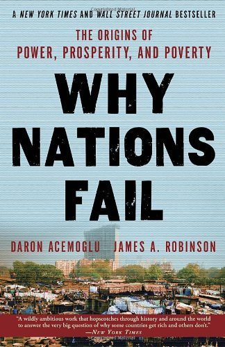 Why Nations Fail: The Origins of Power, Prosperity, and Poverty by Acemoglu, Daron, Robinson, James (2013) Paperback