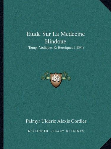 Etude Sur La Medecine Hindoue: Temps Vediques Et Heroiques (1894)