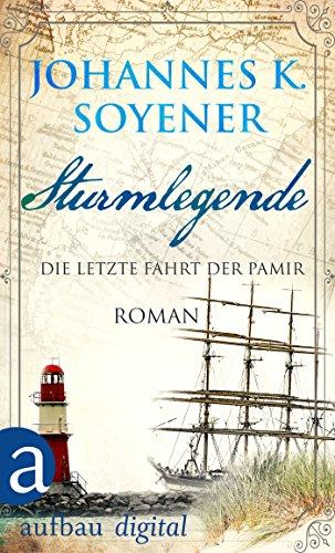 Sturmlegende: Die letzte Fahrt der Pamir. Roman