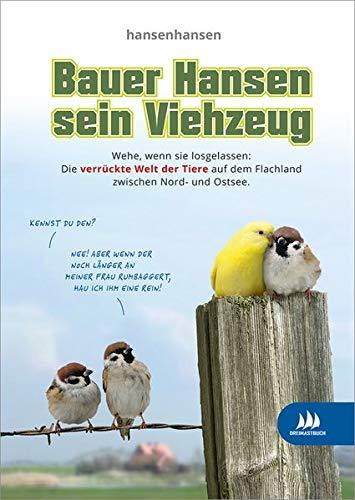 Bauer Hansen sein Viehzeug: Die verrückte Welt der Tiere auf dem flachen Land zwischen Nord- und Ostsee.
