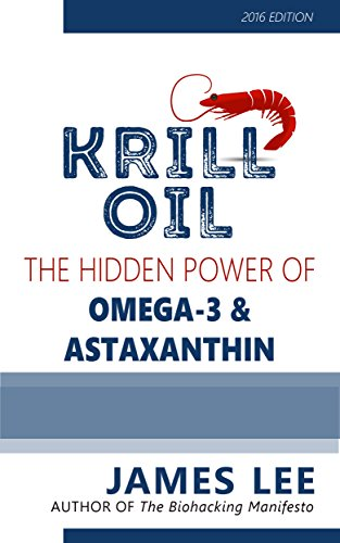 Krill Oil - The Hidden Power of Omega 3 and Astaxanthin (English Edition)