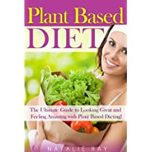 Plant Based Diet: Ultimate Plant Based Diet Guide to Looking Great and Feeling Amazing with Plant Based Dieting! (English Edition)