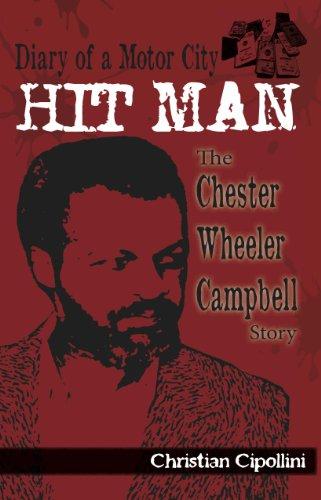 Diary of a Motor City Hit Man: The Chester Wheeler Campbell Story - Motor City Mafia