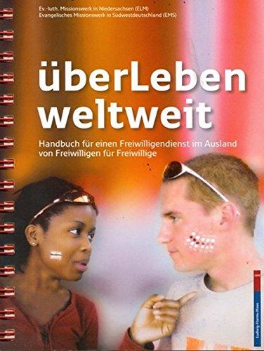überLeben weltweit: Handbuch für einen Freiwilligendienst im Ausland von Freiwilligen für Freiwillige