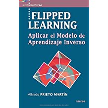 Flipped Learning. Aplicar el Modelo Aprendizaje Inverso (Universitaria)