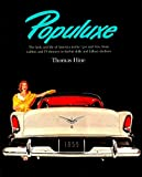Populuxe/the Look and Life of America in the '50s and '60S, from Tailfins and TV Dinners to Barbie Dolls and Fallout Shelters by Thomas Hine (1-Oct-1986) Paperback