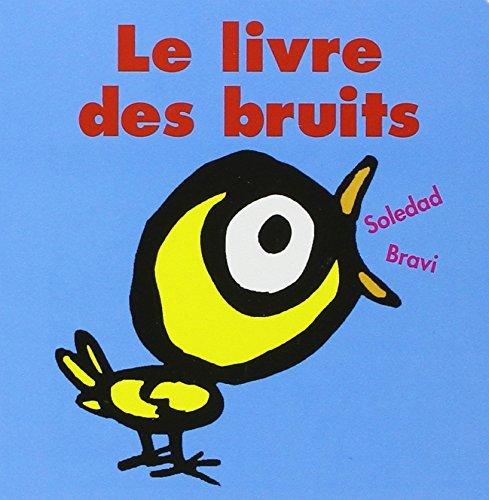 Le livre des bruits: Written by Soledad Bravi, 2004 Edition, Publisher: L'Ecole des Loisirs [Board book]