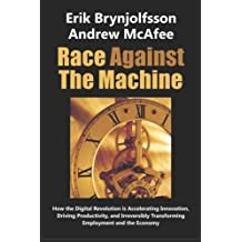 Race Against the Machine: How the Digital Revolution is Accelerating Innovation, Driving Productivity, and Irreversibly Transforming Employment and the Economy by Erik Brynjolfsson (2012-01-23)