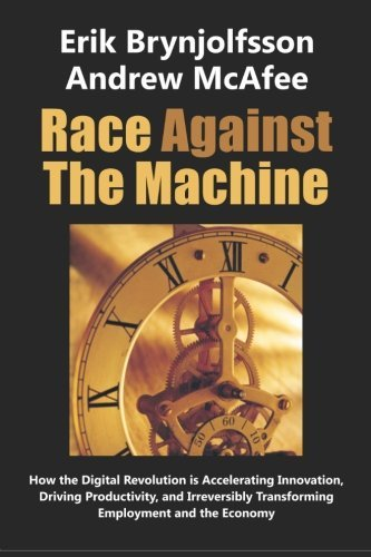 Portada del libro Race Against the Machine: How the Digital Revolution is Accelerating Innovation, Driving Productivity, and Irreversibly Transforming Employment and the Economy by Erik Brynjolfsson (2012-01-23)