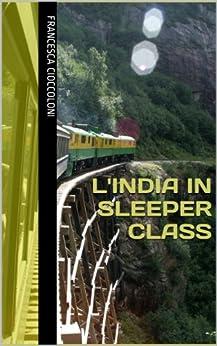L'India in sleeper class di [Cioccoloni, Francesca]