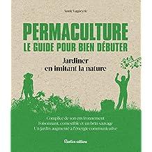 Permaculture. Le guide pour bien débuter (Les nouvelles approches du jardin)