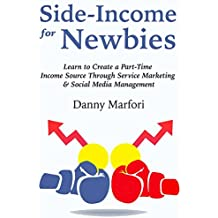 Side Income for Newbies: Learn to Create a Part-Time Income Source Through Service Marketing & Social Media Management  (English Edition)