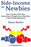 Side Income for Newbies: Learn to Create a Part-Time Income Source Through Service Marketing & Social Media Management