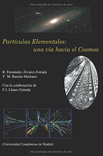 Partículas Elementales: una vía hacia el Cosmos por Ramon Fernandez Alvarez-Estrada, Marina Ramon Medrano, Felipe J. Llanes-Estrada