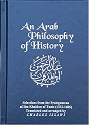 An Arab Philosophy of History: Selections from the Prolegomena of Ibn Khaldun of Tunis