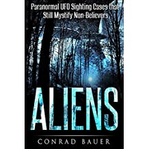 Aliens: Paranormal UFO Sighting Cases That Still Mystify Non-Believers