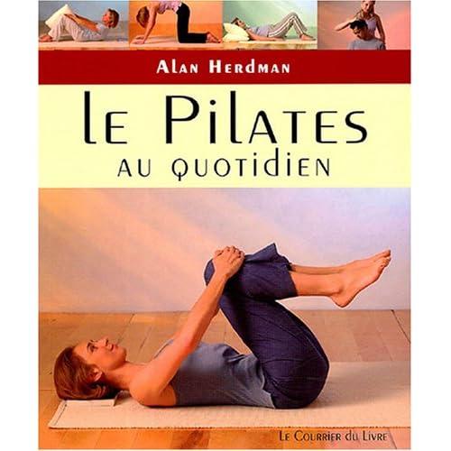 Le Pilates au quotidien : Exercices simples à faire chez soi, au travail ou en voyage