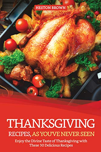 Thanksgiving Recipes, As You've Never Seen: Enjoy the Divine Taste of Thanksgiving with These 30 Delicious Recipes (English Edition)