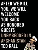 After We Kill You, We Will Welcome You Back as Honored Guests: Unembedded in Afghanistan (English Edition)