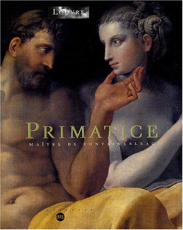 Primatice : Maître de Fontainebleau par Dominique Cordellier, Bernadette Py, Ugo Bazzotti, Marianne Grivel, Collectif