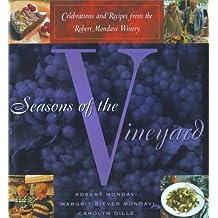Seasons of the Vineyard: Celebrations and Recipes from the Robert Mondavi Winery