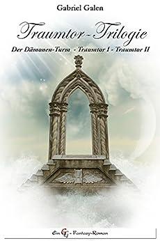 Traumtor-Trilogie: Der Dämonen-Turm / Traumtor I / Traumtor II von [Galen, Gabriel]