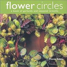 Flower Circles: A Book of Garlands and Seasonal Wreaths