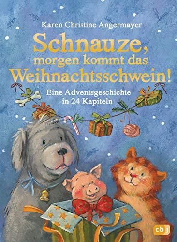 Schnauze, morgen kommt das Weihnachtsschwein!: Eine Adventsgeschichte in 24 Kapiteln (Die Schnauze-Reihe, Band 5)