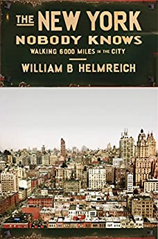 The New York Nobody Knows: Walking 6,000 Miles in the City par [Helmreich, William B.]