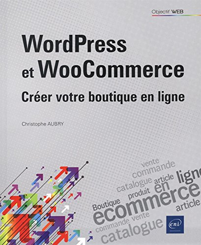 WordPress et WooCommerce - Créer votre boutique en ligne