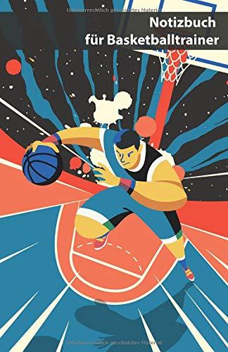 Notizbuch für Basketballtrainer: Notizheft für Taktiken, Übungen, Training, Trainingsabläufe, Spielformen, Aufstellungen und Leistungsdaten im Basketball