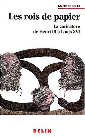 Les rois de papier. La caricature de Henri III à Louis XVI