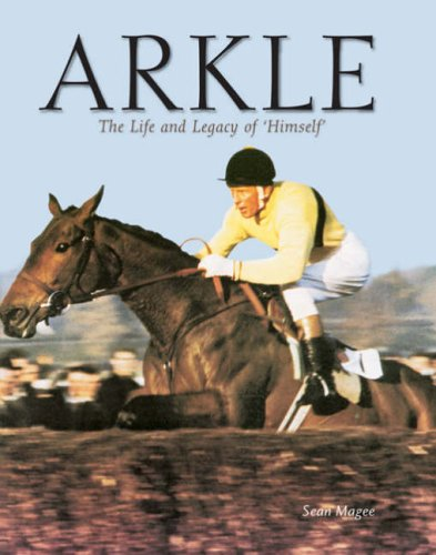 Arkle: The Life and Legacy of Himself por Sean Magee
