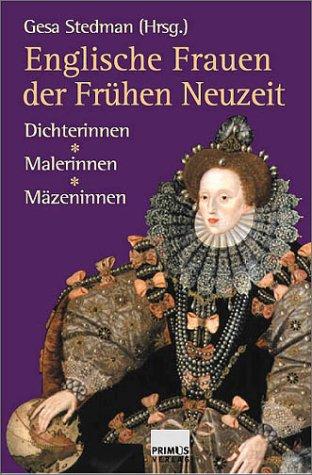Englische Frauen der Frühen Neuzeit: Dichterinnen - Malerinnen - Mäzeninnen