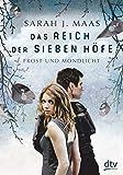 Das Reich der sieben Höfe 4 - Frost und Mondlicht: Roman - Sarah J. Maas