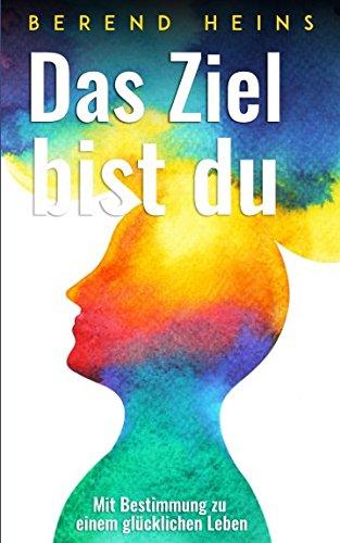 Buchseite und Rezensionen zu 'Das Ziel bist du: Mit Bestimmung zu einem glücklichen Leben' von Berend Heins