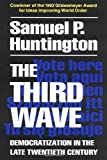 The Third Wave: Democratization in the Late 20th Century: Democratization in the Late Twentieth Century (Julian J. Rothbaum Distinguished Lecture Series)