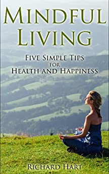 Mindful Living: Five Simple Tips for Health and Happiness (English Edition) von [Hart, Richard]