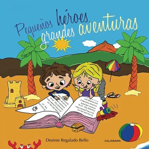 Pequeños héroes, grandes aventuras (Caligrama) por Desiree Regalado Bello