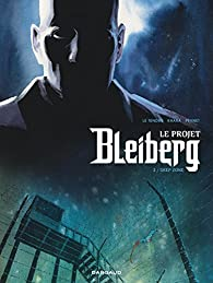 Projet Bleiberg, tome 2 : Deep Zone par Serge Le Tendre