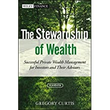 The Stewardship of Wealth, + Website: Successful Private Wealth Management for Investors and Their Advisors by Gregory Curtis (2012-11-06)