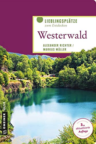 Westerwald: Lieblingsplätze zum Entdecken (Lieblingsplätze im GMEINER-Verlag)