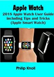 APPLE WATCH: 2018 Apple Watch User Guide Including Tips and Tricks (Apple  smart Watch) (English Edition)