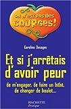 Telecharger Livres Et si j arretais d avoir peur De m engager de faire un bebe de changer de boulot (PDF,EPUB,MOBI) gratuits en Francaise