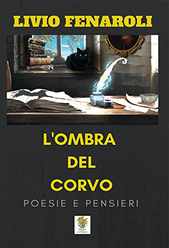 L'ombra del corvo. Poesie e pensieri. Ediz. italiana e inglese por Livio Fenaroli