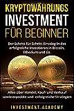 Kryptowährungs Investment für Beginner: Der Schritt für Schritt Einstieg in das erfolgreiche Investieren in Bitcoin, Etherium - Alles über Handel, Kauf- und Verkauf sowie erfolgreiche Strategien