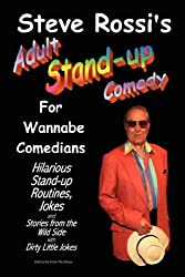 Steve Rossi's Adult Stand-Up Comedy for Wannabe Comedians: Hilarious Stand-Up Routines, Jokes and Stories