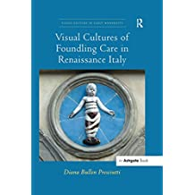 Visual Cultures of Foundling Care in Renaissance Italy (Visual Culture in Early Modernity)